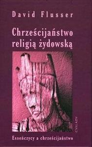 """Dawid Flusser """"Chrześcijaństwo religią żydowską"""", Wydawnictwo Cyklady, Warszawa 2003"""