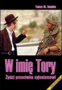 """Yakov M. Rabkin, """"W imię Tory, Żydzi przeciwko syjonizmowi"""", Wydawnictwo Akademickie DIALOG, Warszawa 2007"""