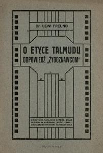 """Dr Lewi Freund (1877-?) 'O etyce Talmudu : odpowiedź """"żydoznawcom""""', Lwów 1922"""