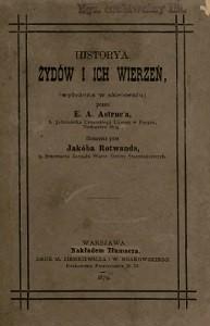 Elie Aristide Astruc (1831-1905), Historya Żydów i ich wierzeń, (wyłożona w skróceniu), Warszawa 1879