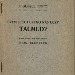 """I. Gossel, """"Czem jest i czego nas uczy Talmud?"""", Łódź 1914, Wydawca J. Jawitz, przekład Maria Blumberg"""