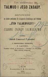 """Jakub Emanuel Fraenkel, """"Talmud i jego zasady odpowiedź na dzieło Augusta Rohlinga pt. Żyd talmudyczny czyli Zgubne zasady talmudyzmu"""", Lwów 1876"""