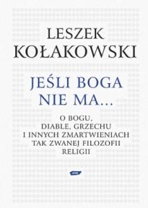 """Leszek Kołakowski """"Jeśli Boga nie ma... O Bogu, diable, grzechu i innych zmartwieniach tak zwanej filozofii religii"""", Znak, Kraków 2010"""