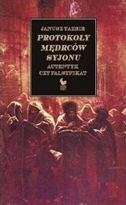 """Janusz Tazbir, """"Protokoły Mędrców Syjonu. Autentyk czy falsyfikat"""", Wydawnictwo Iskry, Warszawa 2003"""