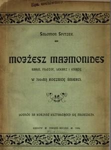 """Salomon Spitzer, """"Mojżesz Majmonides rabin, filozof, lekarz i książę : jego życie i działalność : w 700-ną rocznicę śmierci"""", Kraków 1904"""