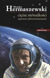 """Mirosław Hermaszewski, """"Ciężar nieważkości. Opowieść pilota kosmonauty."""", Universitas, (wydanie II) Kraków 2013"""